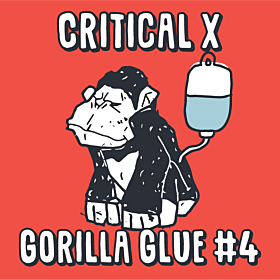 Critical x Gorilla Glue #4